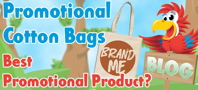 Promotional Cotton Bags - Best Promotional Product?