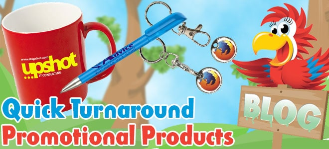 Quick Turnaround Promotional Products