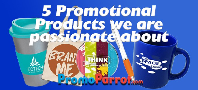 5 Promotional Products We Are Passionate About