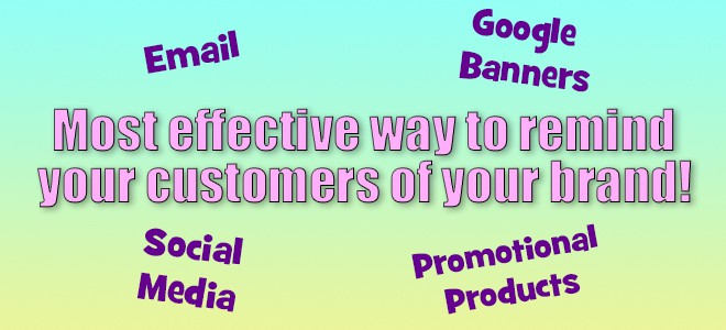 Most effective ways to remind your customers of your brand