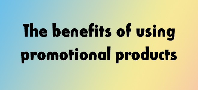 The benefits of using promotional products