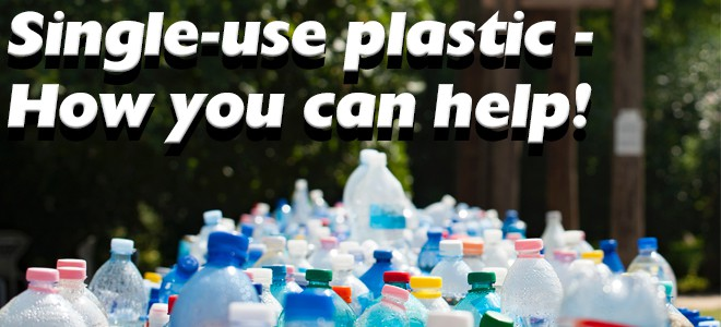 Single-use plastic - How you can help!