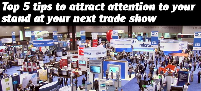Top 5 tips to attract attention to your stand at your next trade show